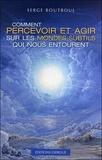 Serge Boutboul - Comment percevoir et agir sur les mondes subtils qui nous entourent.
