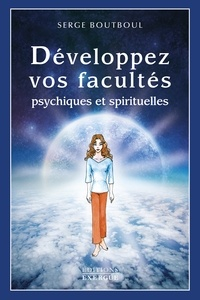 Serge Boutboul - Développez vos facultés psychiques et spirituelles.