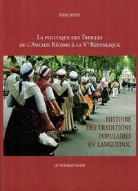 Serge Boyer - LA POLITIQUE DES TREILLES DE L'ANCIEN RÉGIME À LA VE RÉPUBLIQUE - Histoire des traditions populaires en languedoc.