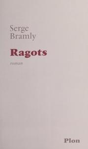 Serge Bramly - Ragots - Pour servir à l'histoire de Bussy-Rabutin, de sa fille de Coligny et du chevalier de La Rivière.