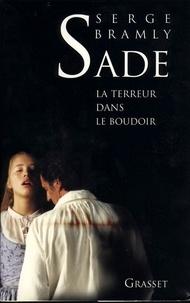Serge Bramly - Sade - La terreur dans le boudoir.