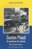 Serge Brard et Jean-Claude Fillaud - Gaston Plaud - Un gentleman du cyclisme.