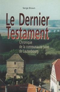 Serge Braun et Philippe Poindron - Le dernier testament - Chronique de la communauté juive de Lauterbourg.