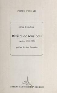 Serge Brindeau - Rivière de tout bois (poésie 1953-1985).
