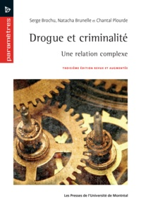 Serge Brochu et Natacha Brunelle - Drogue et criminalité - Une relation complexe. Troisième édition revue et augmentée.