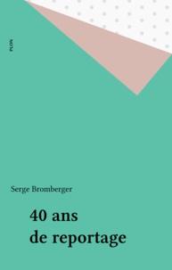 Serge Bromberger - Quarante ans de reportage.