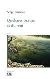 Serge Bruneau - Quelques braises et du vent.