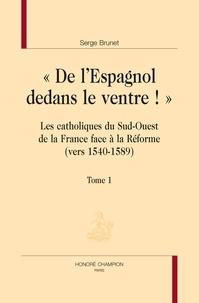 De lEspagnol dedans le ventre - Catholiques du sud-ouest de la France face à la Réforme - Pack en 2 volumes.pdf