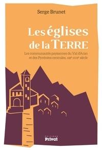 Serge Brunet - Les églises de la terre - Les communautés paysages du Val d'Aran et des Pyrénées centrales, XIIIe-XVIIe siècles.