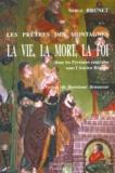 Serge Brunet - Les prêtres des montagnes - La vie, la mort, la foi dans les Pyrénées centrales sous l'Ancien Régime (Val d'Aran et diocèse de Comminges).