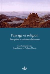 Serge Brunet et Philippe Martin - Paysage et religion - Perceptions et créations chrétiennes.