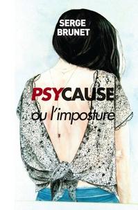 Serge Brunet - Psy cause ou l'imposture.