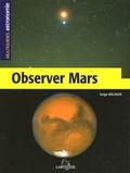 Serge Brunier - Observer Mars.