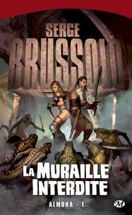 Serge Brussolo - Almoha Tome 1 : La Muraille interdite.