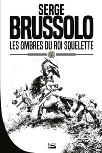 Serge Brussolo - Les ombres du Roi Squelette - Une aventure de Shagan et Junia d'Orvallon.