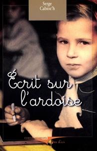 Serge Cabioc'h - Ecrit sur l'ardoise.