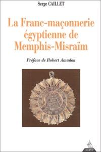 Serge Caillet - La Franc-maçonnerie égyptienne de Memphis-Misraïm.