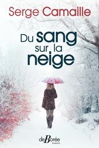 Serge Camaille - Du sang sur la neige.