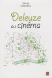 Serge Cardinal - Deleuze au cinéma - Une introduction à l'empirisme supérieur de l'image-temps.