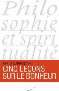 Serge Carfantan - Cinq leçons sur le bonheur.