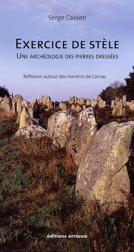 Serge Cassen - Exercice de stèle, une archéologie des pierres dressées - Réflexion autour des menhirs de Carnac.