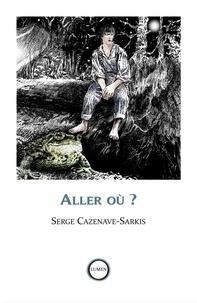 Serge Cazenave-Sarkis - Aller où ?.