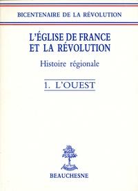 Serge Chassagne et Michel Lagrée - L'Eglise de France et la Révolution - Tome 1, L'Ouest.