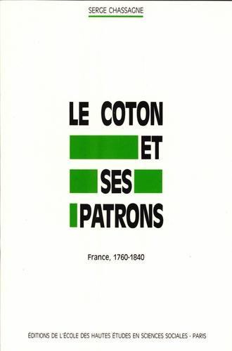 Serge Chassagne - Le coton et ses patrons - France, 1760-1840.