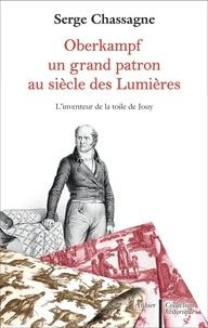 Serge Chassagne - Oberkampf - Un grand patron au siècle des Lumières.