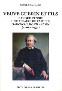 Serge Chassagne - Veuve Guerin et fils - Banque et soie, une affaire de famille, Saint-Chamond-Lyon (1716-1932).