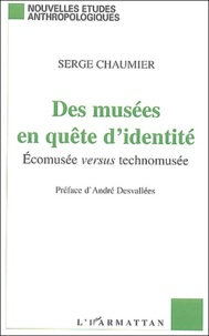 Serge Chaumier - Des musées en quête d'identité - Ecomusée versus technomusée.