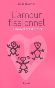 Serge Chaumier - L'amour fissionnel - Le nouvel art d'aimer.