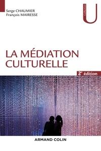 Serge Chaumier et François Mairesse - La médiation culturelle.