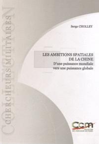Serge Cholley - Les ambitions spatiales de la Chine - D'une puissance mondiale vers une puissance globale.