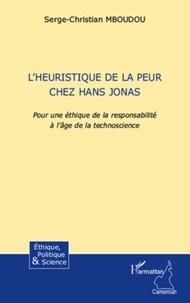 Serge-Christian Mboudou - L'heuristique de la peur chez Hans Jonas - Pour une éthique de la responsabilité à l'âge de la technoscience.
