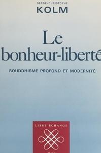 Serge-Christophe Kolm et Florin Aftalion - Le bonheur-liberté - Bouddhisme profond et modernité.