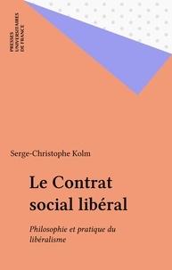 Serge-Christophe Kolm - Le Contrat social libéral - Philosophie et pratique du libéralisme.
