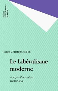 Serge-Christophe Kolm - Le Libéralisme moderne - Analyse d'une raison économique.