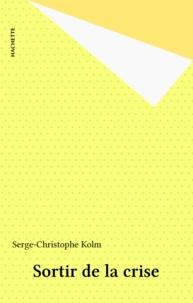 Serge-Christophe Kolm - Sortir de la crise.