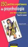 Serge Ciccotti - 150 petites expériences de psychologie pour mieux comprendre l'autre sexe.