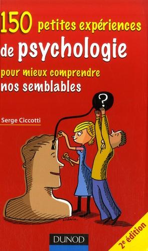 Serge Ciccotti - 150 petites expériences de psychologie pour mieux comprendre nos semblables.