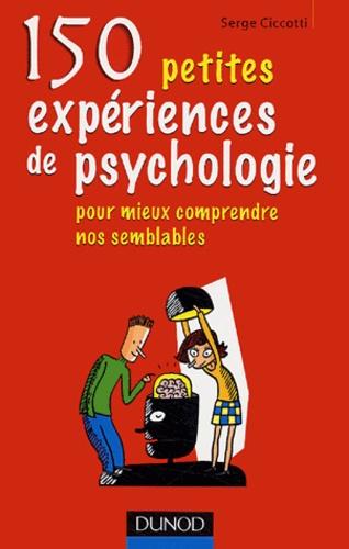 Serge Ciccotti - 150 petites expériences de psychologie - Pour mieux comprendre nos semblables.