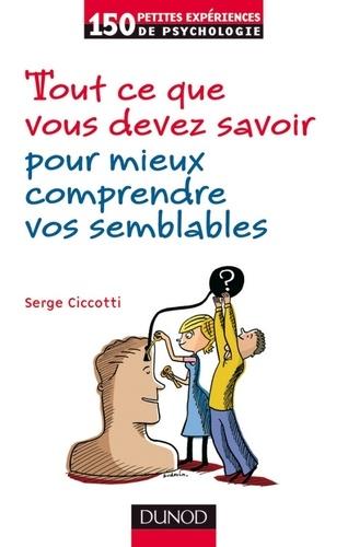 Tout ce que vous devez savoir pour mieux comprendre vos semblables - Serge Ciccotti - Format PDF - 9782100561650 - 12,99 €