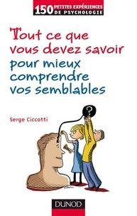Serge Ciccotti - Tout ce que vous devez savoir pour mieux comprendre vos semblables.