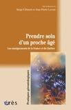 Serge Clément et Jean-Pierre Lavoie - Prendre soin d'un proche âgé - Les enseignements de la France et du Québec.