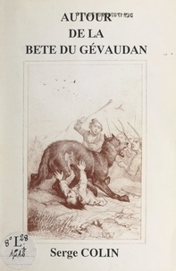 Serge Colin - Autour de la bête du Gévaudan.