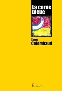 Serge Colombaud - La corne bleue.