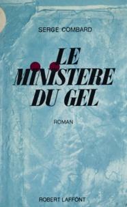 Serge Combard - Le ministère du gel.
