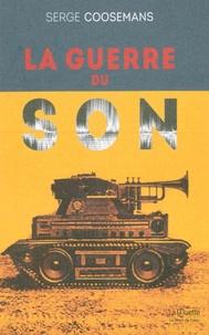 Serge Coosemans - La guerre du son.