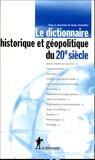 Serge Cordelier - Le dictionnaire historique et géopolitique du 20e siècle.